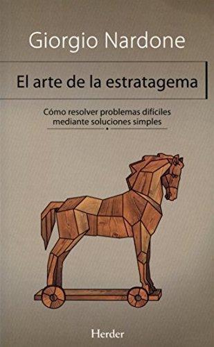Arte De La Estratagema. Como Resolver Problemas Dificiles Mediante Soluciones Simples, El