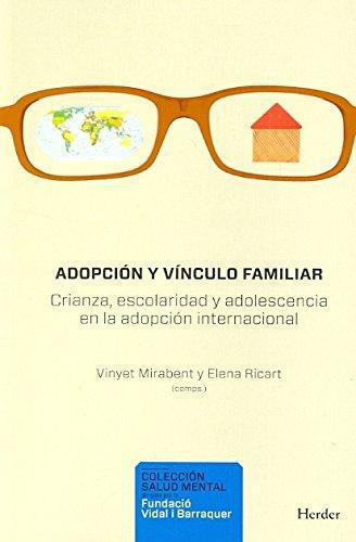 Adopcion Y Vinculo Familiar. Crianza, Escolaridad Y Adolescencia En La Adopcion Internacional