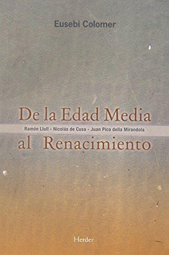 De La Edad Media Al Renacimiento. Ramon Llull, Nicolas De Cusa, Juan Pico Della Mirandola