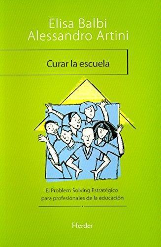 Curar La Escuela. Comunicacion Y Problem Solving Estrategico En El Contexto Escolar