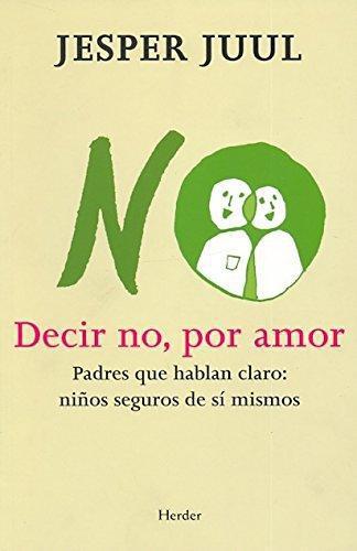 Decir No Por Amor. Padres Que Hablan Claro: Niños Seguros De Si Mismos