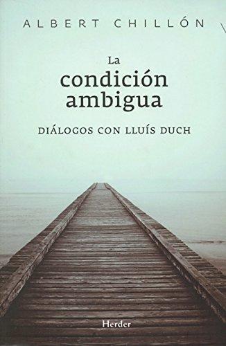 Condicion Ambigua. Dialogos Con Lluis Duch, La