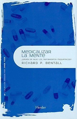 Medicalizar La Mente ¿Sirven De Algo Los Tratamientos Psiquiatricos?