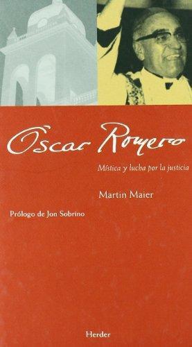 Oscar Romero. Mistica Y Lucha Por La Justicia
