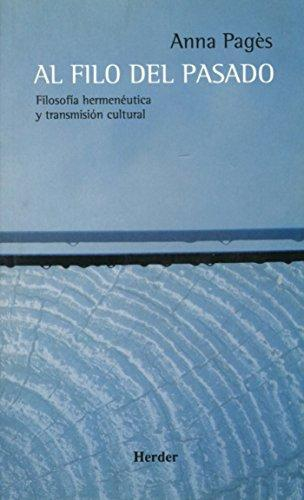 Al Filo Del Pasado. Filosofia Hermeneutica Y Transmision Cultural
