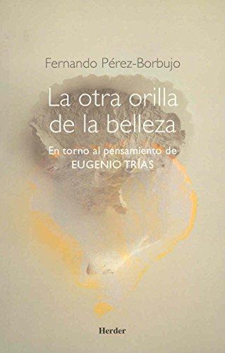 Otra Orilla De La Belleza. En Torno Al Pensamiento De Eugenio Trias, La