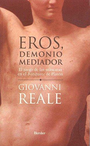 Eros Demonio Mediador. El Juego De Las Mascaras En El Banquete De Platon