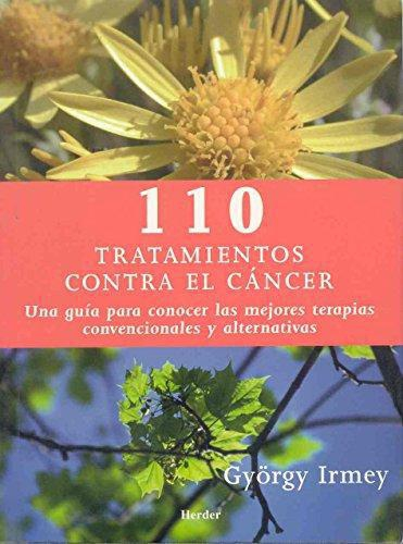 110 Tratamientos Contra El Cancer. Una Guia Para Conocer Las Mejores Terapias