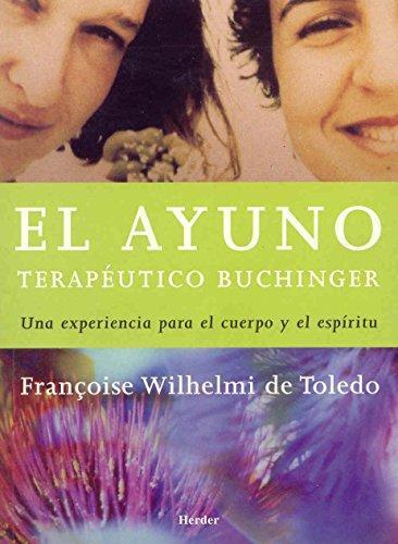 Ayuno Terapeutico Buchinger. Una Experiencia Para El Cuerpo Y Para El Espiritu, El