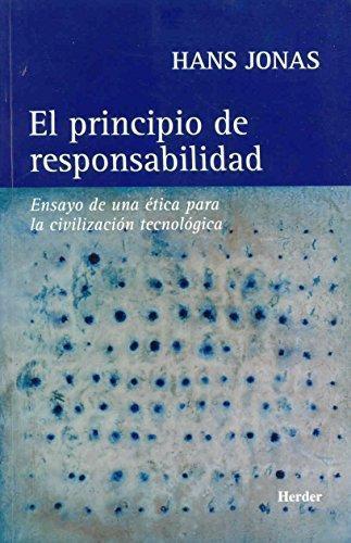 Principio De Responsabilidad. Ensayo De Una Etica Para La Civilizacion Tecnologica, El