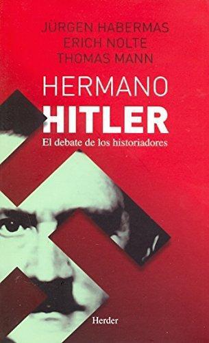 Hermano Hitler. El Debate De Los Historiadores