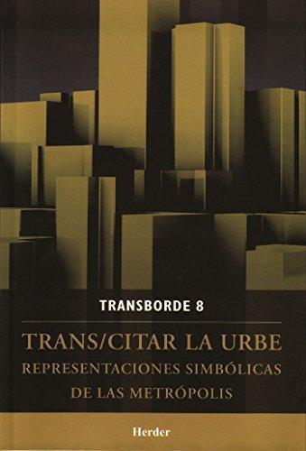 Trans/Citar La Urbe. Representaciones Simbolicas De Las Metropolis