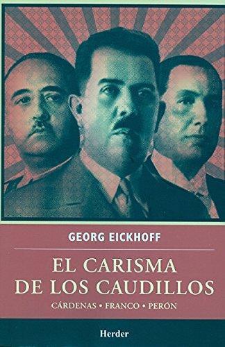 Carisma De Los Caudillos. Cardenas, Franco, Peron, El