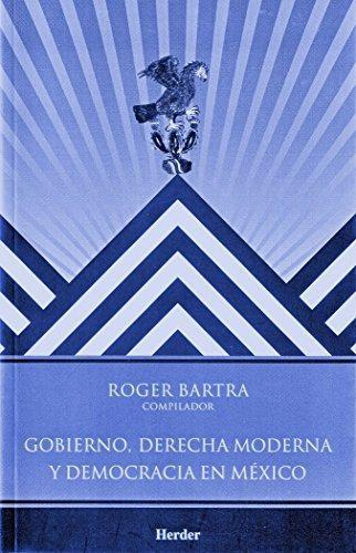 Gobierno Derecha Moderna Y Democracia En Mexico