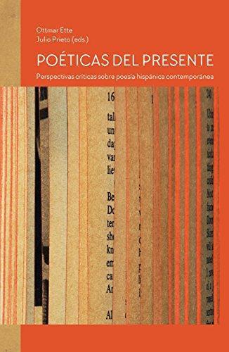 Poeticas Del Presente Perspectivas Criticas Sobre Poesia Hispanica Contemporanea