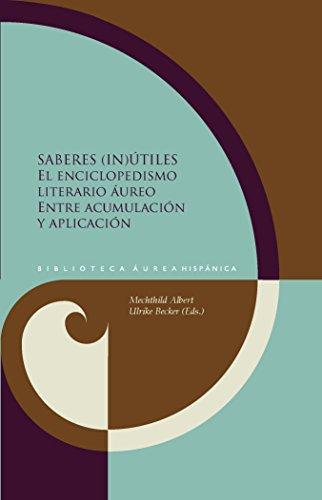Saberes Inutiles El Enciclopedismo Literario Aureo Entre Acumulacion Y Aplicacion
