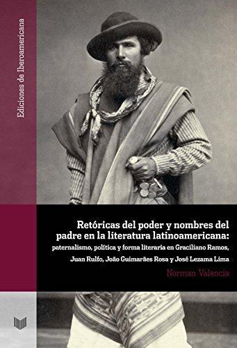 Retoricas Del Poder Y Nombres Del Padre En La Literatura Latinoamericana