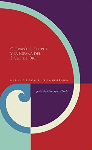 Cervantes Felipe Ii Y La España Del Siglo De Oro