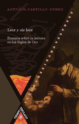 Leer Y Oir Leer Ensayos Sobre La Lectura En Los Siglos De Oro