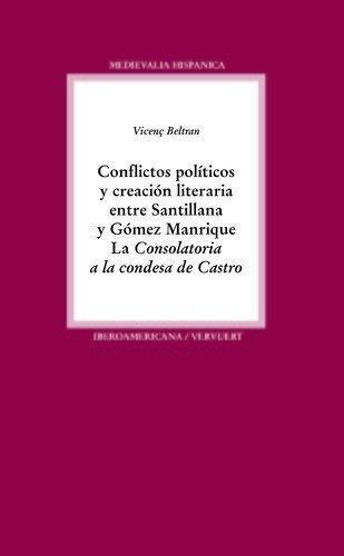 Conflictos Politicos Y Creacion Literaria Entre Santillana Y Gomez Manrique La Consolatoria A La Condesa De Ca