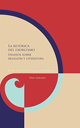 Retorica Del Exorcismo Ensayos Sobre Religion Y Literatura