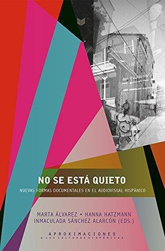No Se Esta Quieto. Nuevas Formas Documentales En El Audiovisual Hispanico