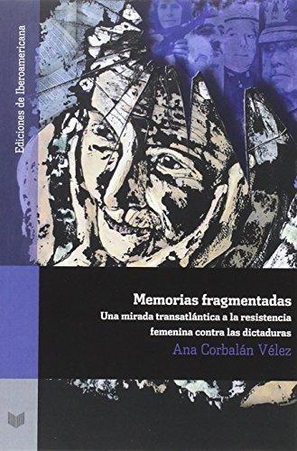Memorias Fragmentadas Una Mirada Transatlantica A La Resistencia Femenina Contra Las Dictaduras