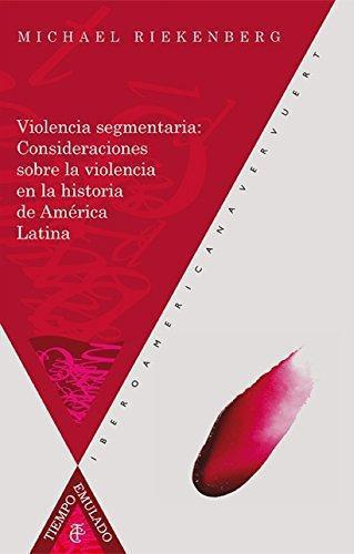 Violencia Segmentaria Consideraciones Sobre La Violencia En La Historia De America Latina