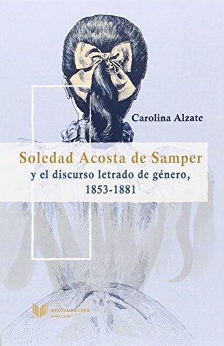 Soledad Acosta De Samper Y El Discurso Letrado De Genero 1853-1881