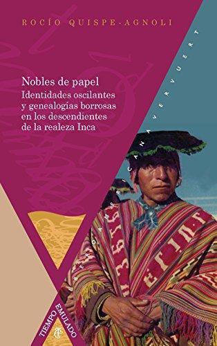 Nobles De Papel Identidades Oscilantes Y Genealogias Borrosas En Los Descendientes De La Realeza Inca