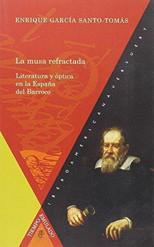 Musa Refractada Literatura Y Optica En La España Del Barroco, La