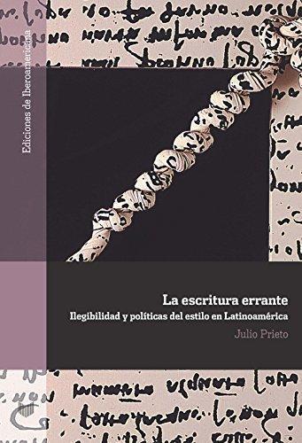 Escritura Errante Ilegibilidad Y Politicas Del Estilo En Latinoamerica, La