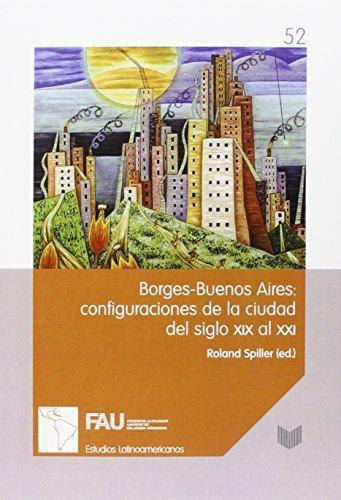 Borges Buenos Aires: Configuraciones De La Ciudad Del Siglo Xix Al Xxi