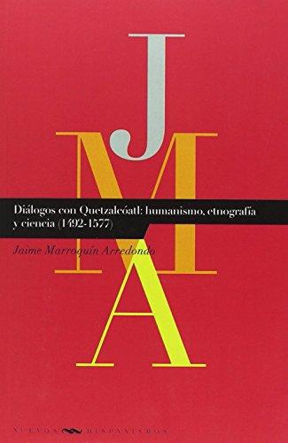 Dialogos Con Quetzalcoatl: Humanismo Etnografia Y Ciencia 1492-1577