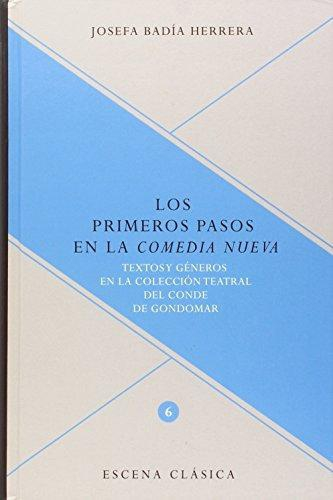 Primeros Pasos En La Comedia Nueva. Textos Y Generos En La Coleccion Teatral Del Conde De Gondomar, Los