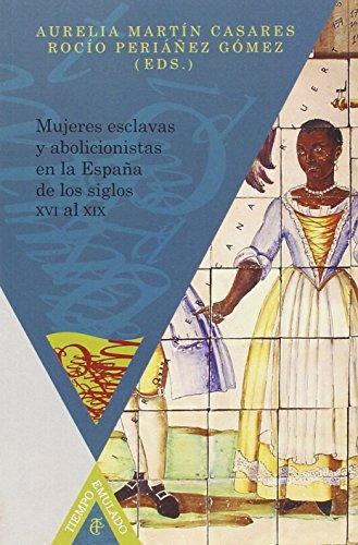 Mujeres Esclavas Y Abolicionistas En La España De Los Siglos Xvi Al Xix