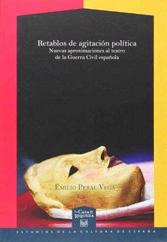 Retablos De Agitacion Politica Nuevas Aproximaciones Al Teatro De La Guerra Civil Española