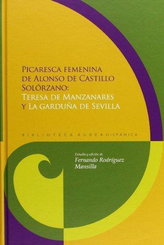 Picaresca Femenina De Alonso De Castillo Solorzano: Teresa De Manzanares Y La Garduña De Sevilla