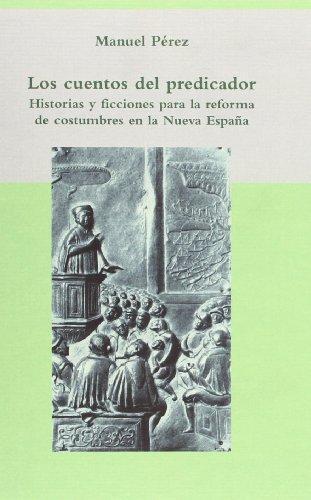 Cuentos Del Predicador. Historias Y Ficciones Para La Reforma De Costumbres En La Nueva España, Los