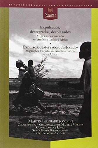 Expulsados Desterrados Desplazados Migraciones Forzadas En America Latina Y En Africa