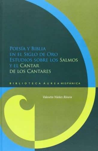 Poesia Y Biblia En El Siglo De Oro Estudios Sobre Los Salmos Y El Cantar De Los Cantares