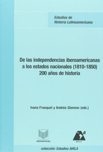 De Las Independencias Iberoamericanas A Los Estados Nacionales (1810-1850) 200 Años De Historia