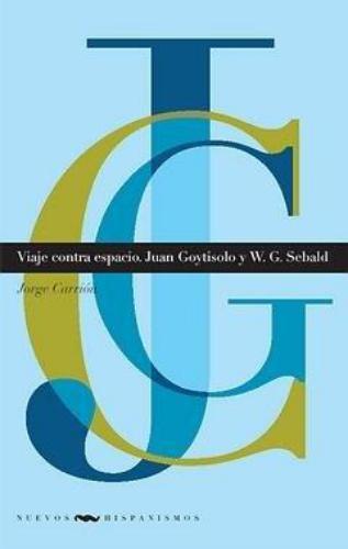 Viaje Contra Espacio. Juan Goytisolo Y W.G. Sebald