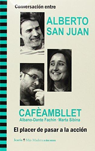 Placer De Pasar A La Accion. Conversacion Entre Alberto San Juan Y Cafeambllet, El