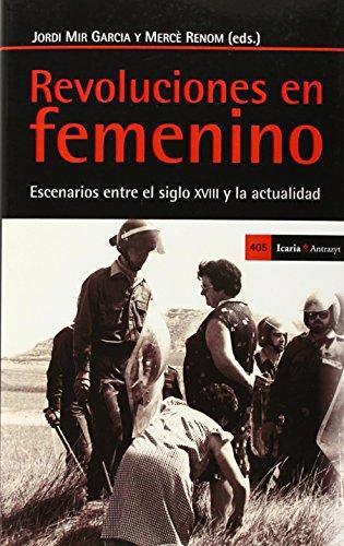 Revoluciones En Femenino Escenarios Entre El Siglo Xviii Y La Actualidad