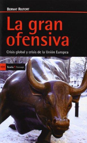 Gran Ofensiva. Crisis Global Y Crisis De La Union Europea, La