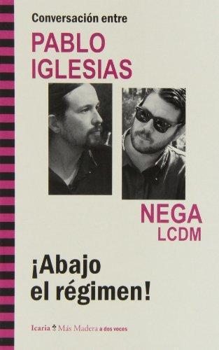 Abajo El Regimen! Conversacion Entre Pablo Iglesias Y Nega Lcdm