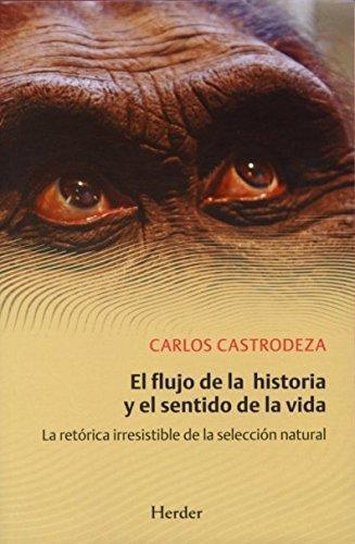 Flujo De La Historia Y El Sentido De La Vida. La Retorica Irresistible De La Seleccion Natural, El