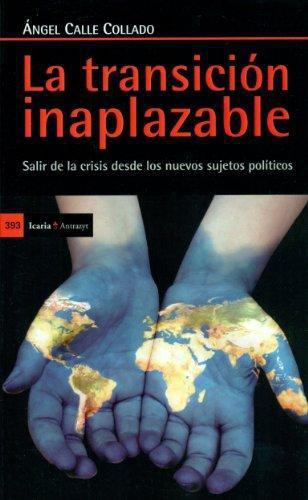 Transicion Inaplazable Salir De La Crisis Desde Los Nuevos Sujetos Politicos, La