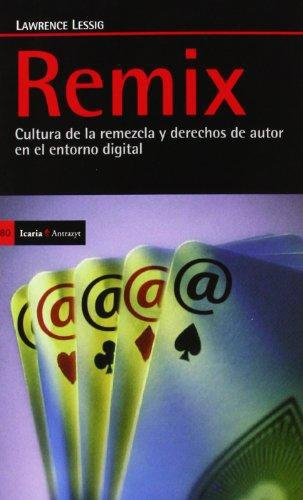 Remix. Cultura De La Remezcla Y Derechos De Autor En El Entorno Digital